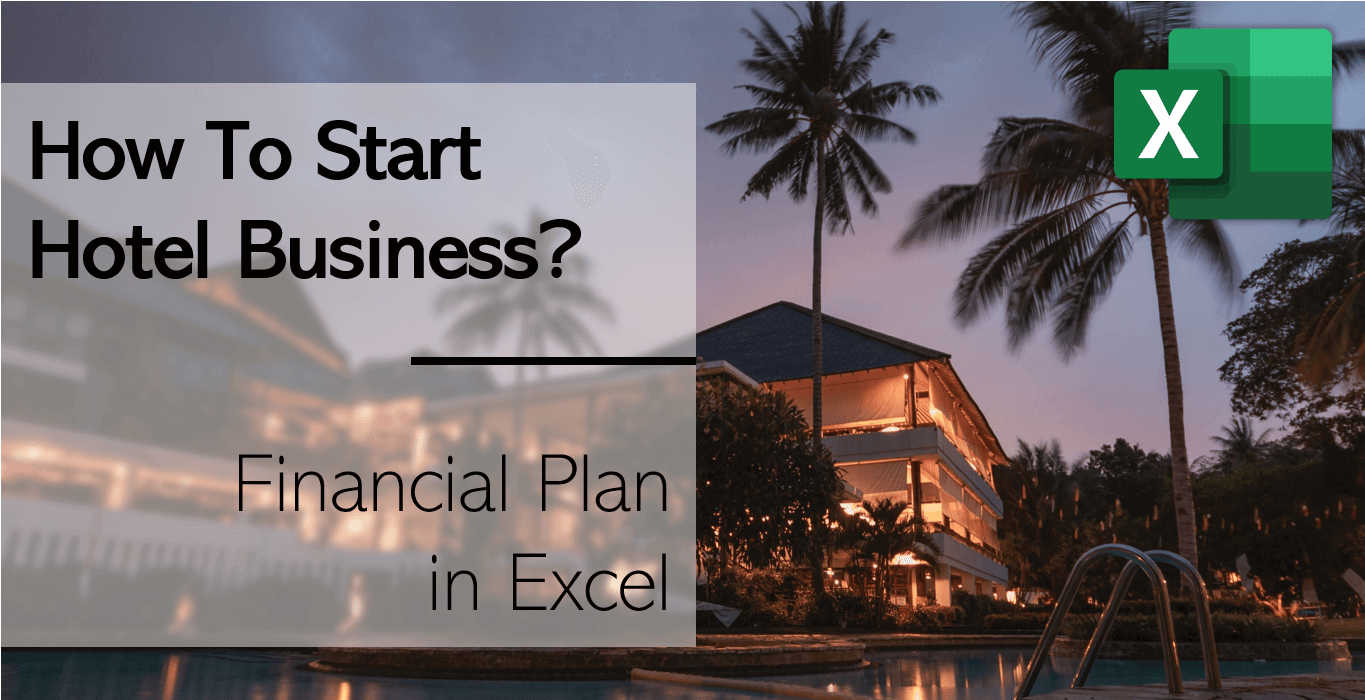 How Much Does It Cost To Start A Hotel Business? Ultimate Financial Plan In Excel!